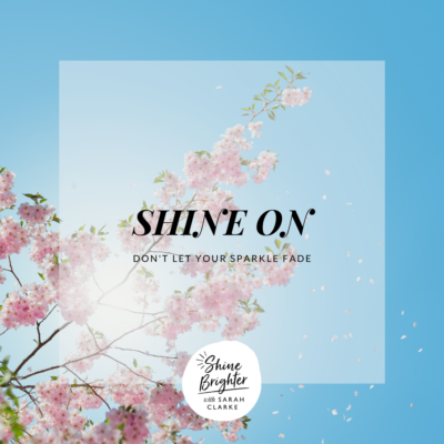 SHINE ON - Don't let your sparkle fade