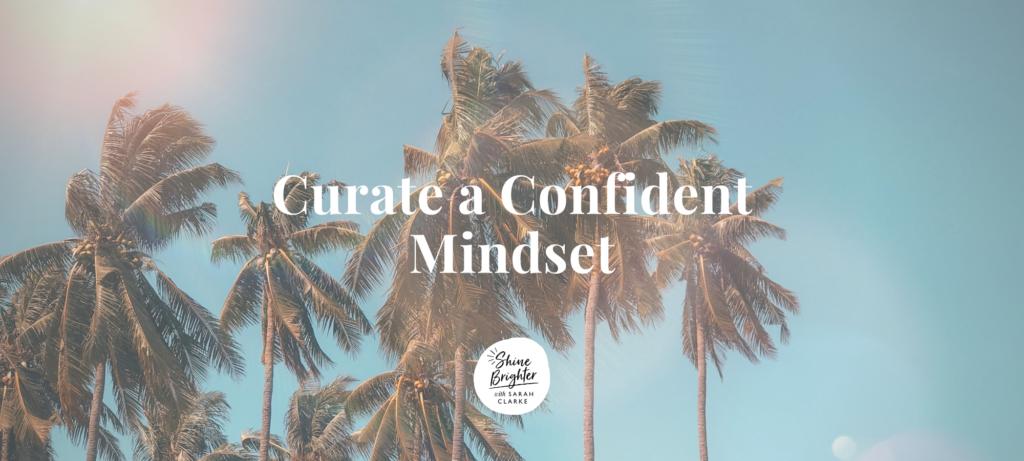 Curate a Confident Mindset Mini course