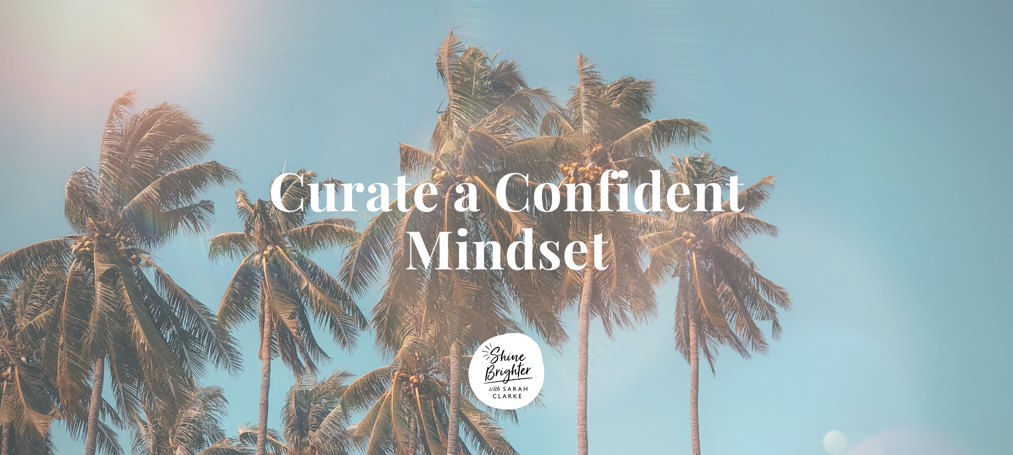Curate a Confident Mindset Mini course