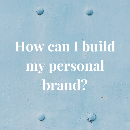 how can i build my personal brand?