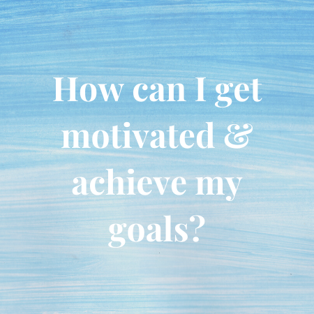 how can i get motivated and achieve my goals?